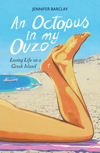 An Octopus in My Ouzo: Loving Life on a Greek Island by Jennifer Barclay