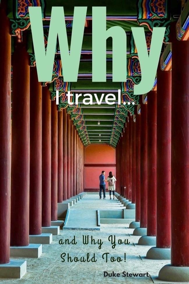 Why I Travel and Why You Should Too! by Duke Stewart